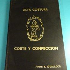 Libros de segunda mano: SISTEMA MODA DE CORTE Y CONFECCIÓN DE ALTA COSTURA. ENCARNACIÓN IGUALADOR DONOSO. Lote 105280587