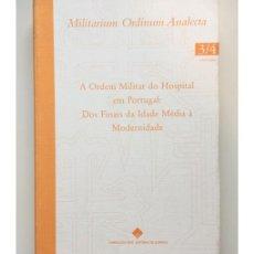 Libros de segunda mano: A ORDEM MILITAR DO HOSPITAL EM PORTUGAL: DOS FINAIS DA IDADE MÉDIA À MODERNIDADE. Lote 105457595