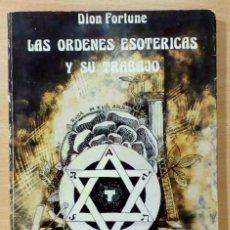 Libros de segunda mano: LAS ÓRDENES ESOTÉRICAS Y SU TRABAJO -DION FORTUNE-. Lote 105459559
