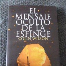 Libros de segunda mano: EL MENSAJE OCULTO DE LA ESFINGE COLIN WILSON EDITORIAL: MARTÍNEZ ROCA (1997) 343PP. Lote 131144129