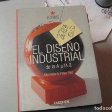 Libros de segunda mano: EL DISEÑO INDUSTRIAL DE LA A A LA ZCHARLOTTE & PETER FIELLTASCHEN ICONS62,00. Lote 105624831