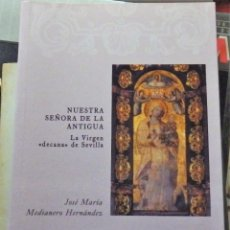 Libros de segunda mano: NUESTRA SEÑORA DE LA ANTIGUA,LA VIRGEN DECANA DE SEVILLA, ARTE HISPALENSE 84,2008,151 PAGINAS. Lote 105655591