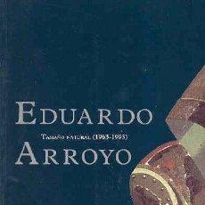 Libros de segunda mano: EDUARDO ARROYO TAMAÑO NATURAL (1963 1993 ) EXPOSICIÓN MUSEO BELLAS ARTES DE BILBAO SALA REKALDE 1994. Lote 105655987