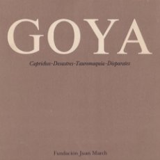 Libros de segunda mano: GOYA - CAPRICHOS, DESASTRES, TAUROMQUIA, DISPARATES - FUNDACION JUAN MARCH 1982. Lote 105709055