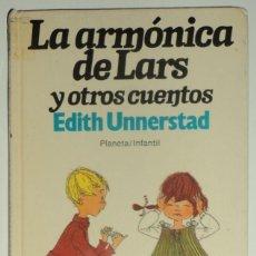 Libros de segunda mano: LA ARMÓNICA DE LARS Y OTROS CUENTOS POR EDITH UNNERSTAD. EDIT. PLANETA. TAPA DURA... Lote 105731155