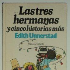 Libros de segunda mano: LAS TRES HERMANAS Y CINCO HISTORIAS MÁS POR EDITH UNNERSTAD. EDIT. PLANETA. TAPA DURA.. Lote 105731307