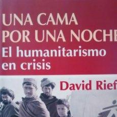 Libros de segunda mano: UNA CAMA POR UNA NOCHE. EL HUMANITARISMO EN CRISIS DE DAVID RIEFF (TAURUS). Lote 105749859