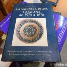 Libros de segunda mano: LA VAIXELLA BLAVA CATALANA DE 1570 A 1670 MUY ILUSTRADO PERFECTO ESTADO. Lote 105750459