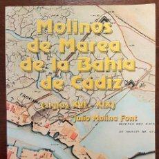 Libros de segunda mano: MOLINOS DE MAREA DE LA BAHÍA DE CÁDIZ (SIGLOS XVI-XIX) AUTOR: JULIO MOLINA FONT . Lote 105807563