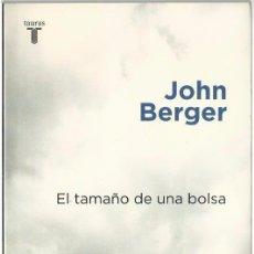 Libros de segunda mano: JOHN BERGER : EL TAMAÑO DE UNA BOLSA. (TRADUCCIÓN DE PILAR VÁZQUEZ. ED. TAURUS, PENSAMIENTO 2004). Lote 105844791