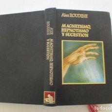 Libros de segunda mano: ALEX ROUDENE. MAGNETISMO, HIPNOTISMO Y SUGESTIÓN. RMT84952. . Lote 105908999