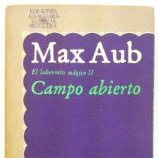 Libros de segunda mano: CAMPO ABIERTO. EL LABERINTO MÁGICO II. MAX AUB. Lote 105917699