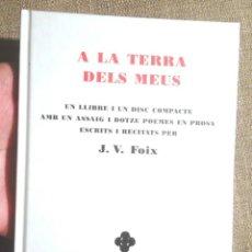 Libros de segunda mano: A LA TERRA DELS MEUS J V FOIX 2003 + CD ASSAIG I DOTZE POEMES EN PROSA ESCRITS I RECICLATS J V FOIX. Lote 105918663
