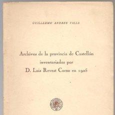 Libros de segunda mano: ARCHIVOS DE LA PROVINCIA DE CASTELLON INVENTARIADOS POR D. LUIS REVEST CORZO, ... .. Lote 105919419