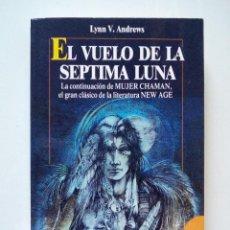 Libros de segunda mano: LYNN V. ANDREWS EL VUELO DE LA SEPTIMA LUNA EDITORIAL ROBINBOOK 1992 NEW AGE. Lote 105919843
