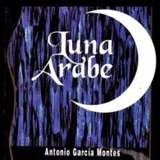 Libros de segunda mano: B2359 - LUNA ARABE. ANTONIO GARCIA MONTES. ED. IRREVERENTES 2000. Lote 105924219