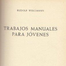 Libros de segunda mano: RUDOLF WOLLMANN. TRABAJOS MANUALES PARA JÓVENES. LABOR. BARCELONA, 1966. . Lote 105943019