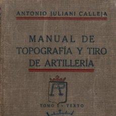 Libros de segunda mano: MANUAL DE TOPOGRAFÍA Y TIRO DE ARTILLERÍA. ANTONIO JULIANI CALLEJA. E. DOSSAT, EDITOR 1939.. Lote 106017211