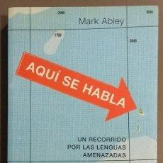 Libros de segunda mano: AQUÍ SE HABLA. RECORRIDO POR LAS LENGUAS AMENAZADAS. MARK ABLEY. RBA 2006. FIRMADO Y DEDICADO AUTOR!. Lote 106019251