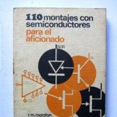 Libros de segunda mano: 110 MONTAJES CON SEMICONDUCTORES PARA EL AFICIONADO R.M. MARSTON ED. MARCOMBO. Lote 106034619