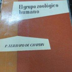 Libros de segunda mano: EL GRUPO ZOOLÓGICO HUMANO P. TELHARD DE CHARDIN EDIT TAURUS AÑO 1957. Lote 106069331