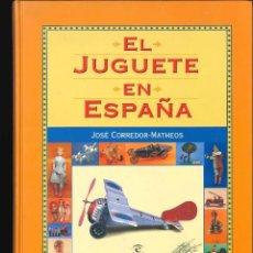 Libros de segunda mano: EL JUGUETE EN ESPAÑA - JOSE CORREDOR MATHEOS ED. ESPASA AÑO 1999LIBRO. Lote 106152791
