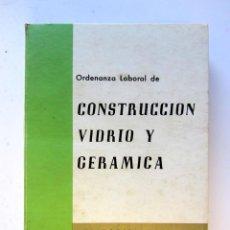 Libros de segunda mano: ORDENANZA LABORAL DE CONSTRUCCIÓN, VIDRIO Y CERÁMICA. EDITORIAL SEGURA 1974. Lote 106190551