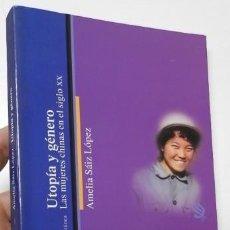 Libros de segunda mano: UTOPÍA Y GÉNERO. LAS MUJERES CHINAS EN EL SIGLO XX - AMELIA SÁIZ LÓPEZ. Lote 106218575