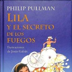 Libros de segunda mano: LILA Y EL SECRETO DE LOS FUEGOS - PHILIP PULLMAN / JESÚS GABÁN (ILUSTRADOR) - ESCRITURA DESATADA. Lote 106229342
