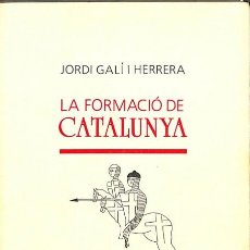 Libros de segunda mano: LA FORMACIÓ DE CATALUNYA - JORDI GALÍ I HERRERA. Lote 106229398