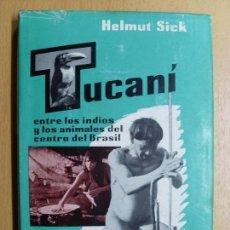 Libros de segunda mano: TUCANÍ / HELMUT SICK. ENTRE LOS INDIOS Y LOS ANIMALES DEL CENTRO DE BRASIL / 1961. LABOR. Lote 106546687