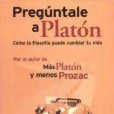 Libros de segunda mano: LOU MARINOFF: PREGÚNTALE A PLATÓN (CÓMO LA FILOSOFÍA PUEDE CAMBIAR TU VIDA). Lote 106550083