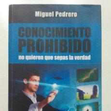 Libros de segunda mano: CONOCIMIENTO PROHIBIDO. NO QUIEREN QUE SEPAS LA VERDAD - MIGUEL PEDRERO - ED. CYDONIA - 2014. Lote 106593587