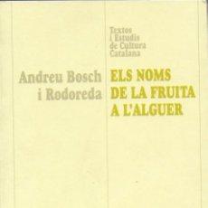 Libros de segunda mano: ELS NOMS DE LA FRUITA A L' ALGUER / A. BOSCH. BCN : CURIAL, 1999. 22X16CM. 384 P.. Lote 106614411