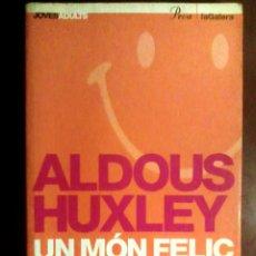 Libros de segunda mano: HUXLEY, ALDOUS - UN MÓN FELIÇ (CATALÁN). TRAD. RAMON FOLCH I CAMARASA. EDITORIAL PROA (2005). Lote 53521792