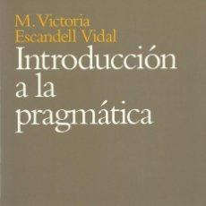 Libros de segunda mano: INTRODUCCIÓN A LA PRAGMÁTICA, M. VICTORIA ESCANDELL VIDAL. Lote 177731805