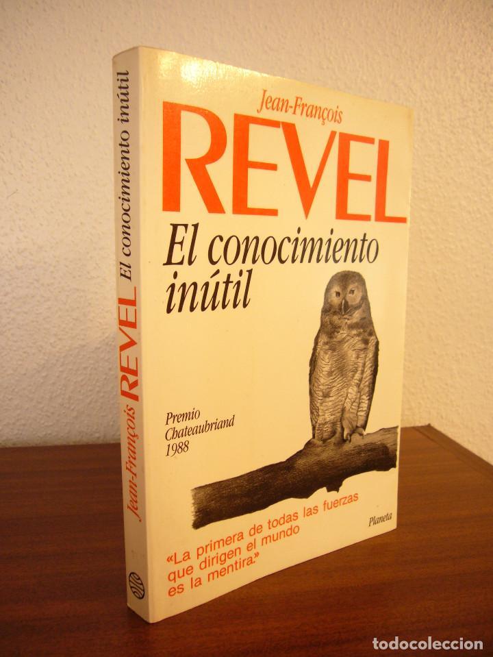 JEAN-FRANÇOIS REVEL: EL CONOCIMIENTO INÚTIL (PLANETA, 1989) MUY BUEN ESTADO. PRIMERA EDICIÓN. RARO. (Libros de Segunda Mano - Pensamiento - Otros)