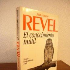 Libros de segunda mano: JEAN-FRANÇOIS REVEL: EL CONOCIMIENTO INÚTIL (PLANETA, 1989) MUY BUEN ESTADO. PRIMERA EDICIÓN. RARO.. Lote 192545027