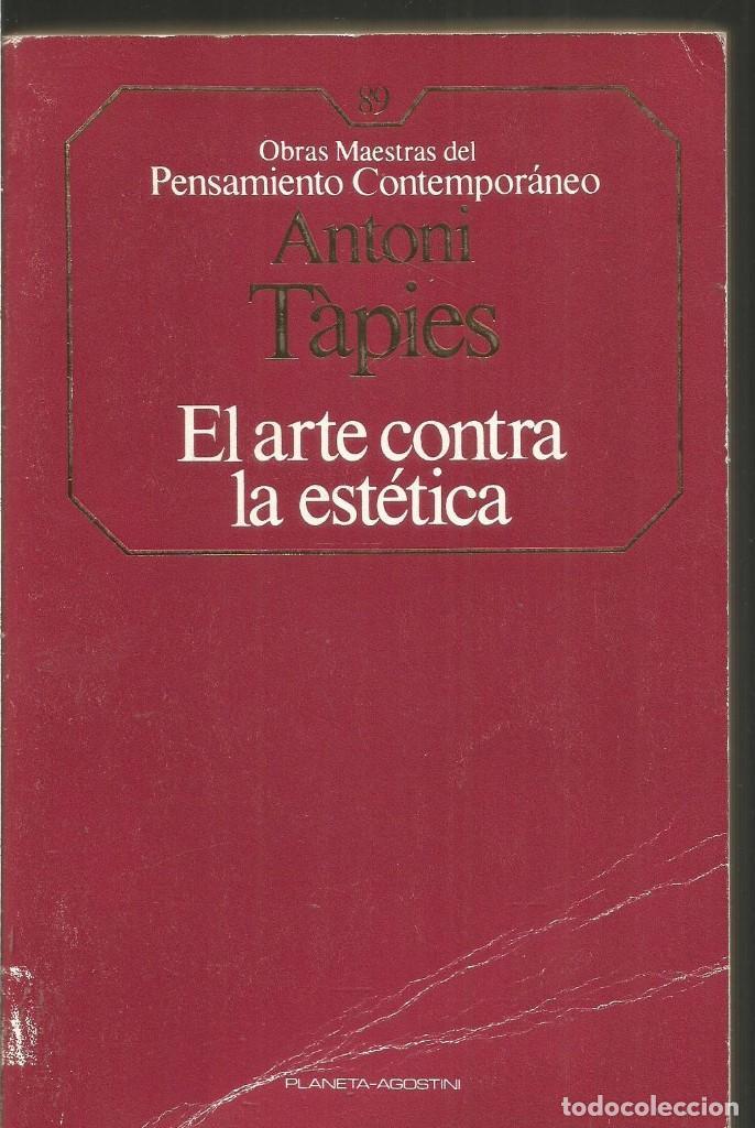 ANTONI TAPIES. EL ARTE CONTRA LA ESTETICA. PLANETA-AGOSTINI (Libros de Segunda Mano - Bellas artes, ocio y coleccionismo - Otros)