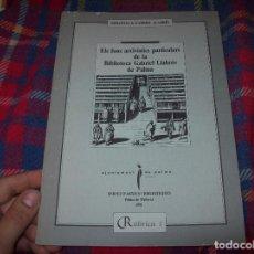 Libros de segunda mano: ELS FONS ARXIVÍSITCS PARTICULARS DE LA BIBLIOTECA GABRIEL LLABRÉS DE PALMA. 1991. FOTOS.. Lote 106694775