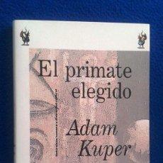 Libros de segunda mano: ADAM KUPER: EL PRIMATE ELEGIDO. Lote 106720447