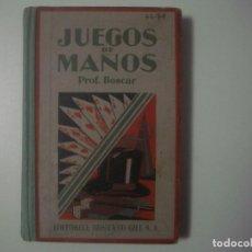Libros de segunda mano: LIBRERIA GHOTICA. PROF. BOSCAR. JUEGOS DE MANOS. EDITORIAL GUSTAVO GILI. 1940. MUY ILUSTRADO. MAGIA.. Lote 106944463