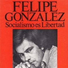 Libros de segunda mano: FELIPE GONZALEZ - SOCIALISMO ES LIBERTAD - EDICIONES GALBA 1978 / 1ª EDICION CON FOTOS. Lote 106952963