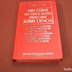 Libros de segunda mano: 1001 COSAS QUE TODO EL MUNDO DEBERÍA SABER SOBRE CIENCIA - JAMES TREFIL - CIB. Lote 106998399