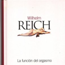 Libros de segunda mano: WILHELM REICH : LA FUNCIÓN DEL ORGASMO (EL PAÍS, CLÁSICOS DEL SIGLO XX, 2003). Lote 194939147