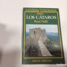 Libros de segunda mano: LA VIDA COTIDIANA ENTRE LOS CÁTAROS / RENÉ NELLI -ED. ARGOS VERGARA. Lote 107124167