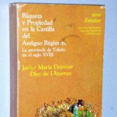 Libros de segunda mano: RIQUEZA Y PROPIEDAD EN LA CASTILLA DEL ANTIGUO RÉGIMEN. LA PROVINCIA DE TOLEDO EN EL SIGLO XVIII. Lote 107242499