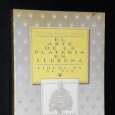 Libros de segunda mano: EL ARTE DE LA PLATERÍA EN LLERENA SIGLOS XV AL XIX. Lote 107338135