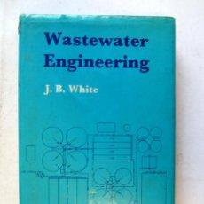Libros de segunda mano: WASTEWATER ENGINEERING. J. B. WHITE. ED EDWARD ARNOLD 1978. ILUSTRADO. 318 PAGS. TAPAS DURAS CON SOB. Lote 107422275