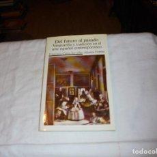 Libros de segunda mano: DEL FUTURO AL PASADO.VANGUARDIA Y TRADICION DEL ARTE ESPAÑOL CONTEMPORANEO.FRANCISCO CALVO SERRALLER. Lote 107609799